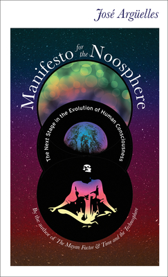 Manifesto for the Noosphere: The Next Stage in the Evolution of Human Consciousness - Arguelles, Jose