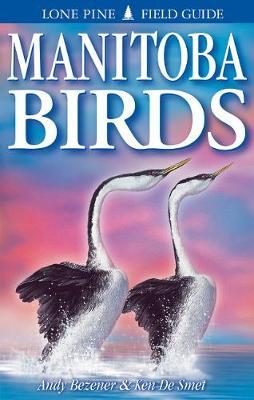 Manitoba Birds - Bezener, Andy, and De Smet, Ken
