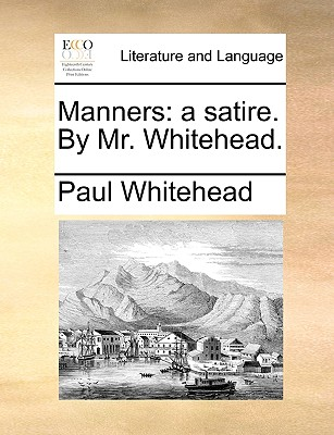 Manners: A Satire. by Mr. Whitehead. - Whitehead, Paul