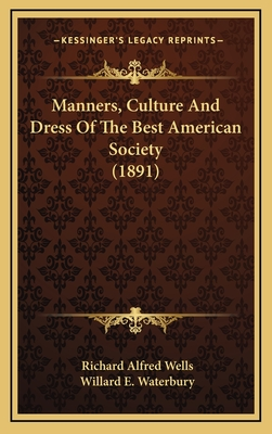 Manners, culture and dress of the best American society ... - Wells, Richard A.