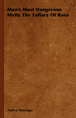 Man's Most Dangerous Myth: The Fallacy of Race - Montagu, Ashley