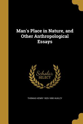 Man's Place in Nature, and Other Anthropological Essays - Huxley, Thomas Henry 1825-1895