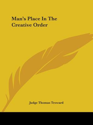 Man's Place in the Creative Order - Troward, Judge Thomas