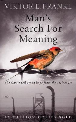 Man's Search For Meaning: The classic tribute to hope from the Holocaust - Frankl, Viktor E.