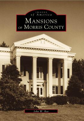 Mansions of Morris County - Rae, John W