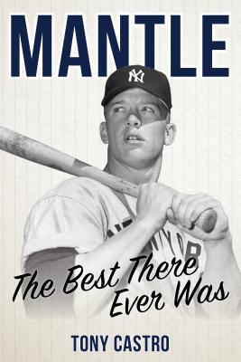 Mantle: The Best There Ever Was - Castro, Tony