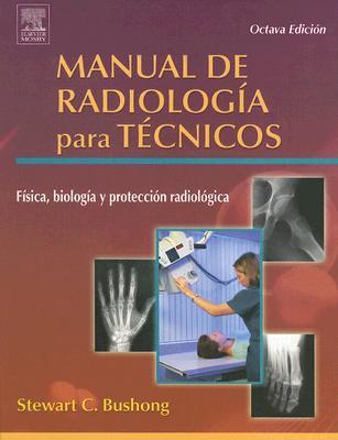 Manual de Radiologia Para Tecnicos: Fisica, Biologia y Proteccion Radiologica - Bushong, Stewart C