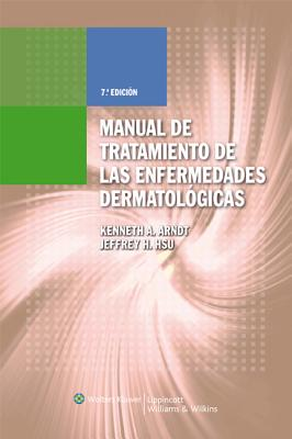 Manual de Tratamiento de Las Enfermedades Dermatologicas - Arndt, Kenneth A, Dr., MD, and Hsu, Jeffrey H, MD