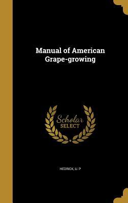 Manual of American Grape-Growing - Hedrick, U P (Creator)