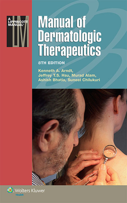 Manual of Dermatologic Therapeutics - Arndt, Kenneth A, Dr., MD, and Hsu, Jeffrey T S, Dr., MD, and Alam, Murad, Dr., MD