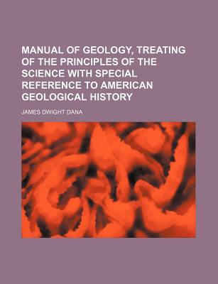 Manual of geology, treating of the principles of the science with special reference to American geological history - Dana, James Dwight