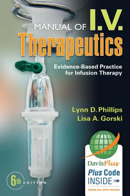 Manual of I.V. Therapeutics: Evidence-Based Practice for Infusion Therapy - Gorski, Lisa, MS, RN, Crni?, Faan, and Phillips, Lynn Dianne, Msn, RN, Crni?