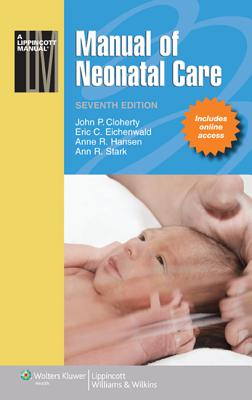 Manual of Neonatal Care - Cloherty, John P, MD, and Eichenwald, Eric C, MD, and Hansen, Anne R, MD, MPH