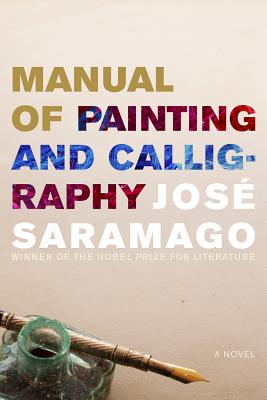 Manual of Painting and Calligraphy - Saramago, Jose, and Pontiero, Giovanni (Translated by)