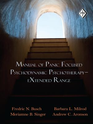 Manual of Panic Focused Psychodynamic Psychotherapy Extended Range - Busch, Fredric N, Dr., M.D., and Milrod, Barbara L, and Singer, Meriamne B