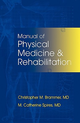 Manual of Physical Medicine and Rehabilitation - Brammer, Christopher M