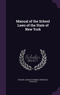 Manual of the School Laws of the State of New York - Pooler, Charles Thomas [From Old Catalo (Creator)