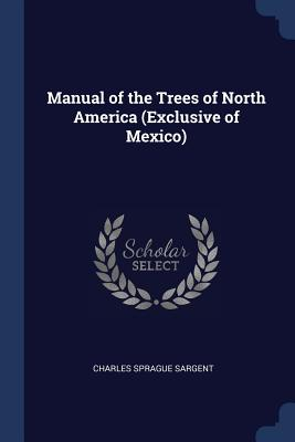 Manual of the Trees of North America (Exclusive of Mexico) - Sargent, Charles Sprague