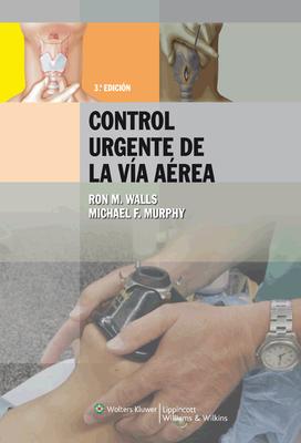 Manual Para El Control Urgente de La Via Aerea - Walls, Ron M, MD, Facep, Frcpc, and Murphy, Michael F
