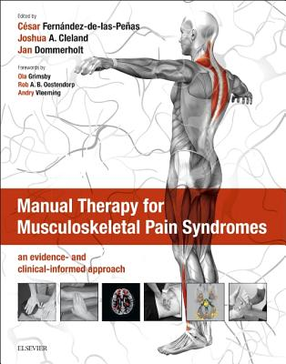 Manual Therapy for Musculoskeletal Pain Syndromes: an evidence- and clinical-informed approach - Fernandez-de-las-Penas, Cesar, Dr., PT, MSc, PhD (Editor), and Cleland, Joshua, PT, DPT, PhD, OCS (Editor), and Dommerholt...