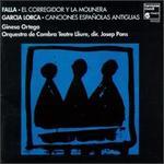 Manuel de Falla: El Corregidor Y La Molinera; Federico Garcia Lorca: Canciones Españolas Antiguas