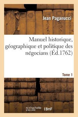 Manuel Historique, Geographique Et Politique Des Negocians Tome 1 - Paganucci