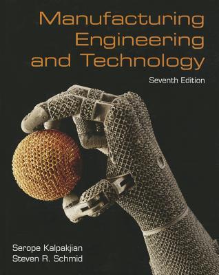 Manufacturing Engineering & Technology - Kalpakjian, Serope, and Schmid, Steven
