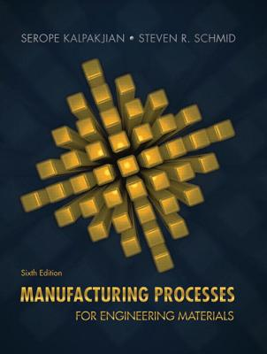 Manufacturing Processes for Engineering Materials - Kalpakjian, Serope, and Schmid, Steven