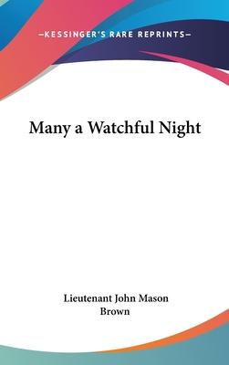 Many a Watchful Night - Brown, Lieutenant John Mason