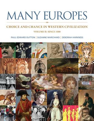 Many Europes: Volume II: Choice and Chance in Western Civilization Since 1500 - Dutton, Paul Edward, and Marchand, Suzanne, and Harkness, Deborah