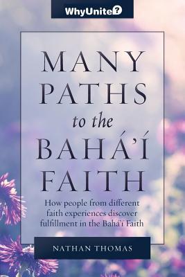 Many Paths to the Baha'i Faith - Thomas, Nathan