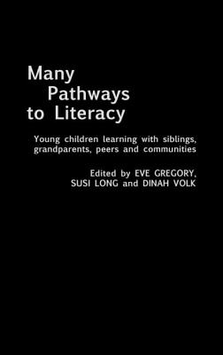 Many Pathways to Literacy: Young Children Learning with Siblings, Grandparents, Peers and Communities - Gregory, Eve, and Long, Susi, and Volk, Dinah