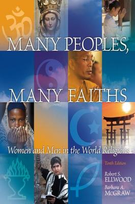 Many Peoples, Many Faiths: Women and Men in the World Religions - Ellwood, Robert S., and McGraw, Barbara A.