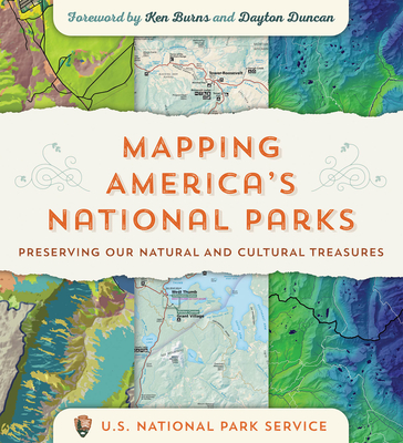 Mapping America's National Parks: Preserving Our Natural and Cultural Treasures - Burns, Ken (Foreword by), and Duncan, Dayton (Foreword by), and Us National Park Service
