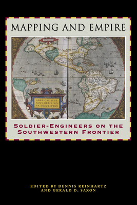 Mapping and Empire: Soldier-Engineers on the Southwestern Frontier - Reinhartz, Dennis (Editor)