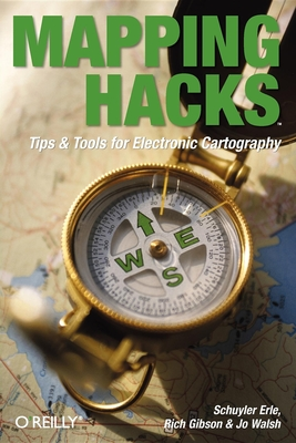 Mapping Hacks: Tips & Tools for Electronic Cartography - Erle, Schuyler, and Gibson, Rich, and Walsh, Jo