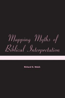 Mapping Myths of Biblical Interpretation - Walsh, Richard