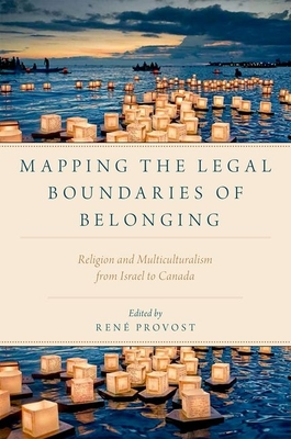 Mapping the Legal Boundaries of Belonging: Religion and Multiculturalism from Israel to Canada - Provost, Rene (Editor)