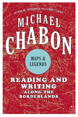 Maps and Legends: Reading and Writing Along the Borderlands - Chabon, Michael