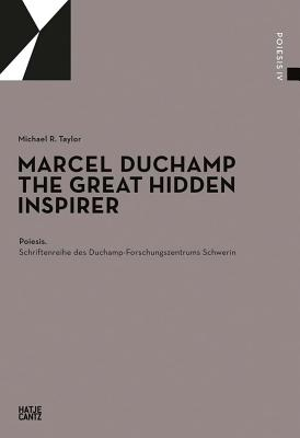 Marcel Duchamp: The Great Hidden Inspirer - Duchamp, Marcel, and Taylor, Michael, and Graulich, Gerhard (Editor)