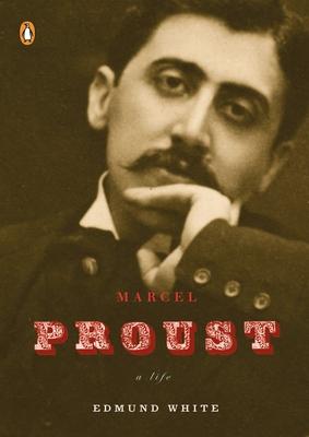 Marcel Proust: A Life - White, Edmund