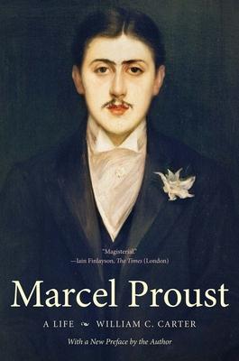 Marcel Proust: A Life - Carter, William C, Professor