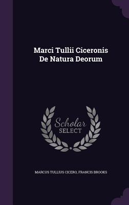 Marci Tullii Ciceronis de Natura Deorum - Cicero, Marcus Tullius, and Brooks, Francis