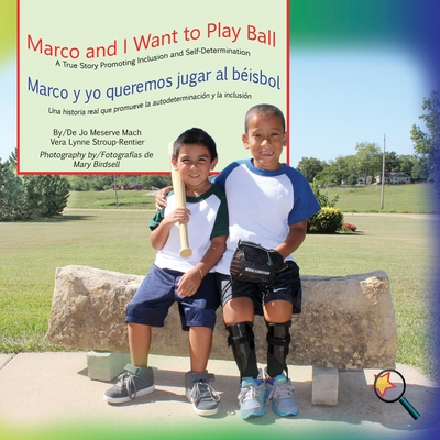 Marco and I Want to Play Ball/Marco y Yo Queremos Jugar Al Beisbol: A True Story Promoting Inclusion and Self-Determination/Una Historia Real Que Promueve La Inclusion y La Autodeterminacion - Mach, Jo Meserve, and Stroup-Rentier, Vera Lynne, and Birdsell, Mary (Photographer)