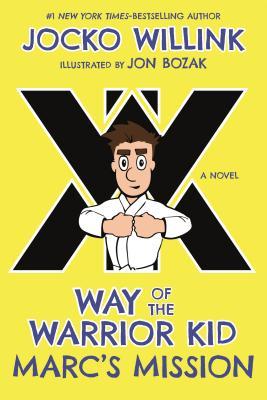 Marc's Mission: Way of the Warrior Kid - Willink, Jocko