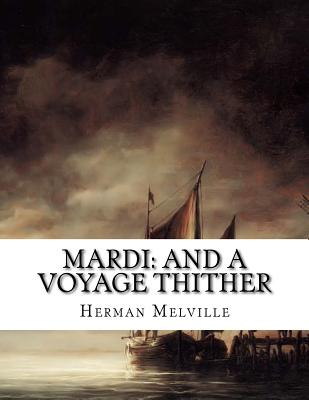 Mardi: And a Voyage Thither - Melville, Herman