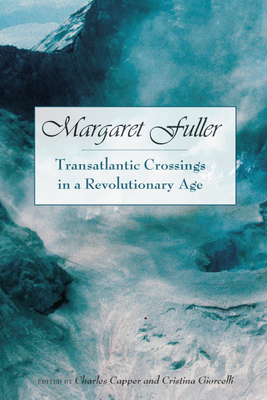 Margaret Fuller: Transatlantic Crossings in a Revolutionary Age - Giorcelli, Cristina (Editor), and Capper, Charles (Foreword by)
