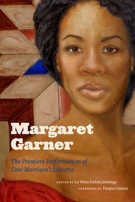 Margaret Garner: The Premiere Performances of Toni Morrison's Libretto - Jennings, La Vinia Delois, Professor (Editor)