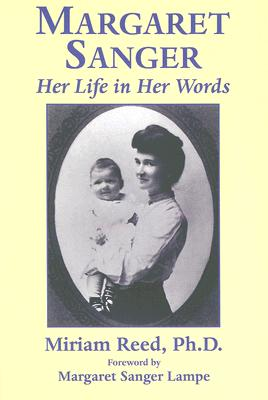 Margaret Sanger: Her Life in Her Words - Reed, Miriam, and Lampe, Margaret Sanger (Foreword by)