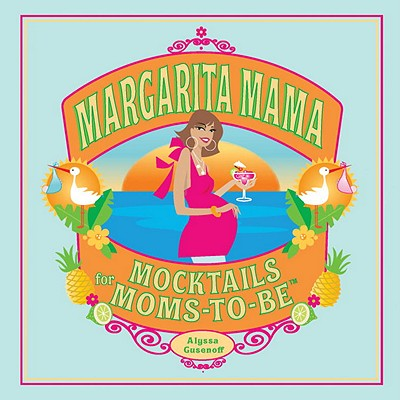 Margarita Mama: Mocktails for Moms-To-Be - Gusenoff, Alyssa